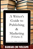 A Writer's Guide to Publishing and Marketing (Volume 2), Barbara Joe Williams, 0983366683