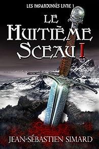Le Huitieme Sceau 1: Livre 1, Partie 1 (Les Impardonnés) par Jean-Sébastien Simard
