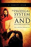 The Prodigal System of Forgiveness and Reconciliation, J. Emmett Beam, 1607915774