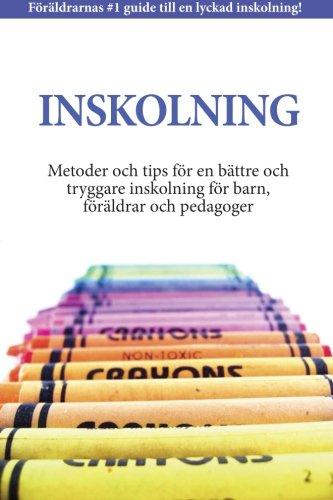 Inskolning: Metoder och tips för en bättre och tryggare inskolning för barn, föräldrar och pedagoger (Swedish Edition)
