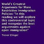 World's Greatest Arguments for More Restrictive Immigration Policies   Trevor Clinger