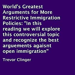 World's Greatest Arguments for More Restrictive Immigration Policies