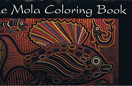 Kuna Mola Panama (The Mola Coloring Book: Images From Molas By the Kuna Indians of the San Blas Islands of Panama)