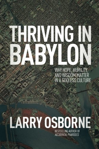 Thriving in Babylon: Why Hope, Humility, and Wisdom Matter in a Godless Culture (Best Cities In Europe For College Students)