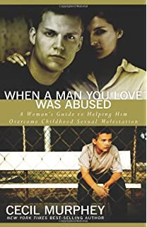 When A Man You Love Was Abused Womans Guide To Helping Him Overcome Childhood