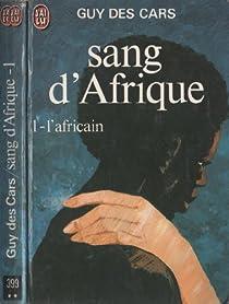 Sang d'Afrique, tome 1 : L'Africain par Des Cars