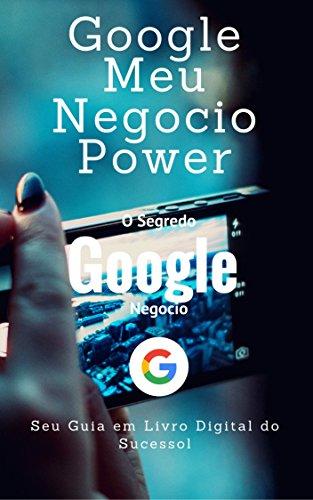 Google Meu Negocio Power: Nossa E book do Google meu negocio power é um divisor de águas de conteúdo, não somente em questão de experiencia, mais passando todas as técnicas. (Primeira Serie Livro 1)