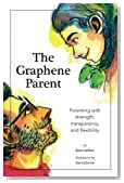 The Graphene Parent: Parenting with Strength, Flexibility, and Transparency