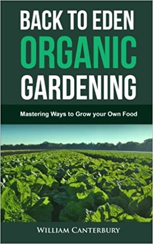 Back to Eden Organic Gardening: Mastering Ways to Grow your Own Food ...