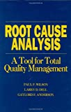 Root Cause Analysis, Paul F. Wilson and Larry D. Dell, 0873891635