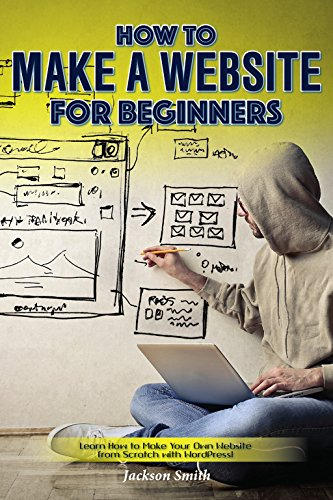 How to Make a Website for Beginners: Learn How to Make Your Own Website from Scratch with WordPress!