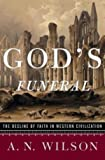 [God's Funeral: A Biography of Faith and Doubt in Western Civilization]God's Funeral: A Biography of Faith and Doubt in Western Civilization BY Wilson, A. N.(Author)Paperback