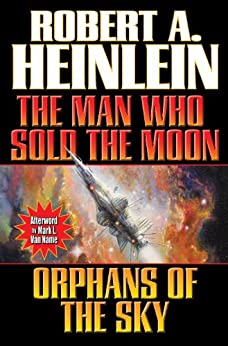 The Man Who Sold the Moon and Orphans of the Sky by [Heinlein, Robert]
