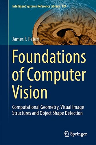 Foundations of Computer Vision: Computational Geometry, Visual Image Structures and Object Shape Detection (Intelligent Systems Reference Library)