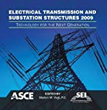 Electrical Transmission and Substation Structures 2009 : Technology for the Next Generation, Marlon W. Vogt, P.E., editor, 0784410771