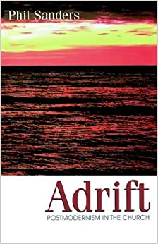 Book Adrift: Postmodernism in the Church by Phil Sanders (2002-03-13)