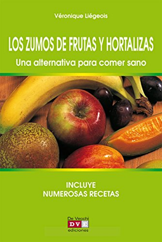 Los zumos de frutas y hortalizas. Una alternativa para comer sano (Spanish Edition)