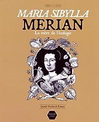 Maria Sibylla Merian : La mère de l'écologie par Yannick Lelardoux