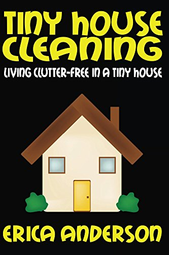 Tiny House Cleaning: Living Clutter Free In A Tiny House By [Anderson,