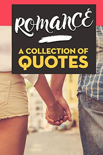 ROMANCE: A Collection of Quotes: Oprah Winfrey, Pablo Neruda, Mario Vargas Llosa, Lady Gaga, J.K. Rowling, Julio Cortázar, J.R.R. Tolkien, Charles Dickens, Anaïs Nin and many more!