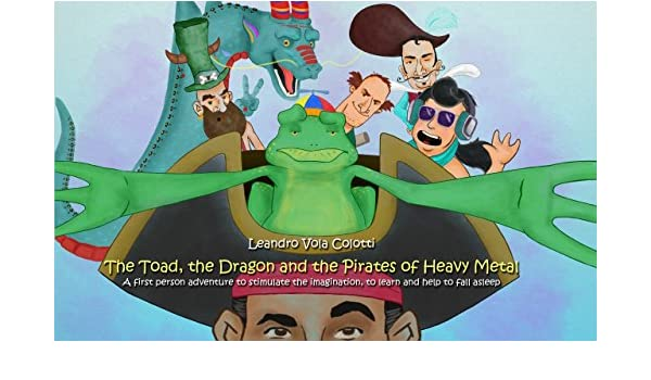 The Toad, the Dragon and the Pirates of Heavy Metal: A first person adventure to stimulate the imagination, to learn and help to fall asleep (El Sapo, .