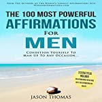 Affirmation | The 100 Most Powerful Affirmations for Men: Condition Yourself to Man Up to Any Occasion | Jason Thomas