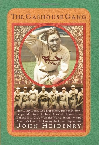Download The Gashouse Gang: How Dizzy Dean, Leo Durocher, Branch Rickey, Pepper Martin, and Their Colorful, Come-from-Behind Ball Club Won the World Series--and America's Heart--During the Great Depression pdf