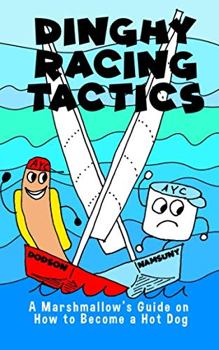 (Dinghy Racing Tactics: A Marshmallow?s Guide to How to Become a Hot Dog)