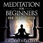 Meditation for Beginners: How to Get Started   J.D. Rockefeller