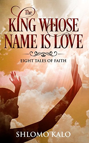 From a renowned storyteller, comes a wondrous collection of uplifting, spiritual stories….  The King Whose Name is Love: Eight Tales of Faith by Shlomo Kalo