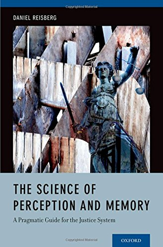 The Science of Perception and Memory: A Pragmatic Guide for the Justice System by Oxford University Press
