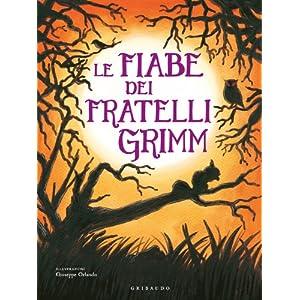 Le fiabe dei fratelli Grimm Wilhelm Grimm Jacob Grimm and G. Orlando
