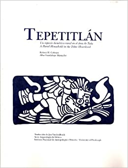 Tepetitlán: Un Espacio Doméstico Rural en el Área de Tula / Tepetitlan: A Rural Household in the Toltec Heartland (Arqueologia de México) (Spanish and ...