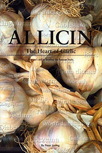 Nutraceuticals Garlic - Allicin - the Heart of Garlic Nature's Aid to Healing the Human Body
