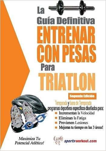 La guía definitiva - Entrenar con pesas para triatlón (Spanish Edition): Rob Price: 9781619842564: Amazon.com: Books