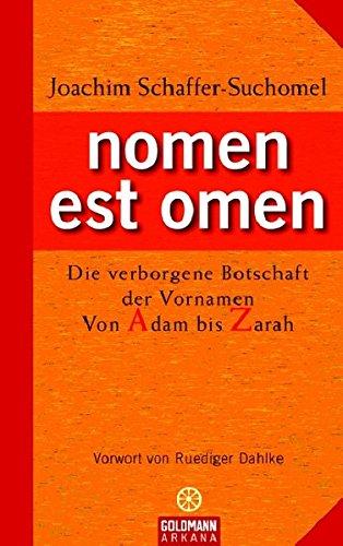 nomen est omen: Die verborgene Botschaft der Vornamen - Von Adam bis Zarah