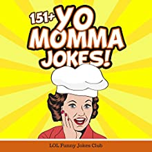 151+ Yo Momma Jokes: The World's Funniest Yo Momma Joke Collection Audiobook by  LOL Funny Jokes Club Narrated by Barry Schwam