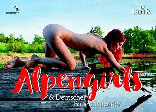 Alpengirls und Deutscher Bauernkalender 2018: Der Kalender von dem alle sprechen - echte Bauernmädels und Alpenschönheiten zeigen ihre natürliche ... mit den natürlichsten Models der Alpenländer.