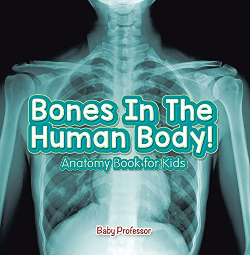 Bones In The Human Body! Anatomy Book for Kids by [Professor, Baby]