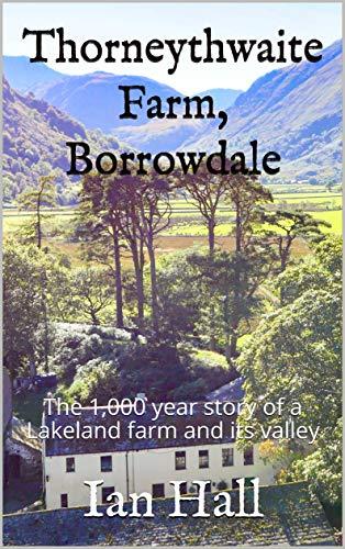 Thorneythwaite Farm, Borrowdale: The 1,000 year story of a Lakeland farm and its valley por Ian Hall