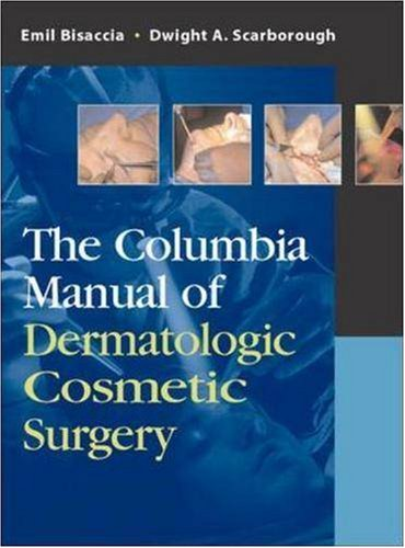 The Columbia Manual of Dermatologic Cosmetic Surgery