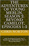 The Adventures of Young Merlin, Season 2: Beyond Camelot, Episodes 1-2: Uther Pendragon's Quest, Part 1; Wandering in the Wilderness, Part 1: Grizzly Mountains