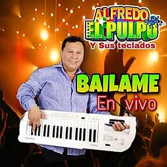 Bailame (En Vivo) de Alfredo El Pulpo Y Sus Teclados en ...