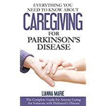 Everything You Need To Know About Caregiving For Parkinson's Disease (Everything You Need To Know About Parkinson's Disease Book 2)