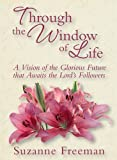 Through the Window of Life, Suzanne Freeman, 1932898476
