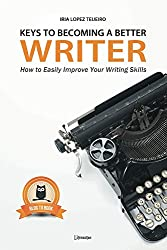 Keys to Becoming a Better Writer: How to Easily Improve Your Writing Skills - Revised Edition