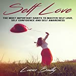 Self Love: The Most Important Habits to Master Self Love, Self Confidence and Self Awareness, Book 1 | Lucas Bailly