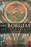 The Borgias and Their Enemies: 1431-1519, Christopher Hibbert, 0547247818