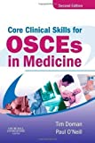 Core Clinical Skills for OSCEs in Medicine 2nd (second) Revised Edition by Dornan, Tim, O'Neill, Paul A. published by Churchill Livingstone (2006)