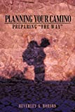Planning Your Camino, Beverley A. Robson, 1456733206